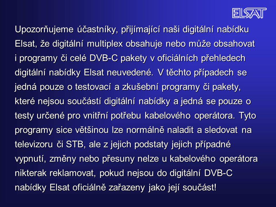 Upozorňujeme účastníky, přijímající naši digitální nabídku Elsat, že digitální multiplex obsahuje nebo může obsahovat i programy či celé DVB-C pakety