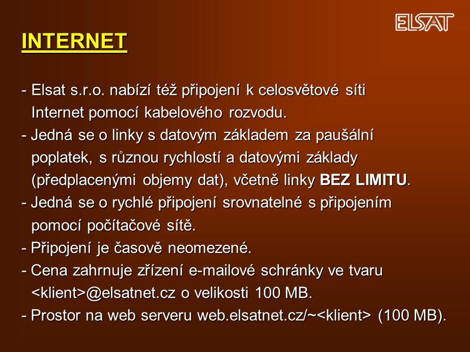 INTERNET -Elsat s.r.o. nabízí též připojení k celosvětové síti Internet pomocí kabelového rozvodu. - Jedná se o linky s datovým základem za paušální p