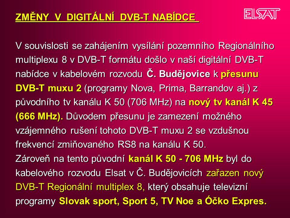 ZMĚNY V DIGITÁLNÍ DVB-T NABÍDCE V souvislosti se zahájením vysílání pozemního Regionálního multiplexu 8 v DVB-T formátu došlo v naší digitální DVB-T n
