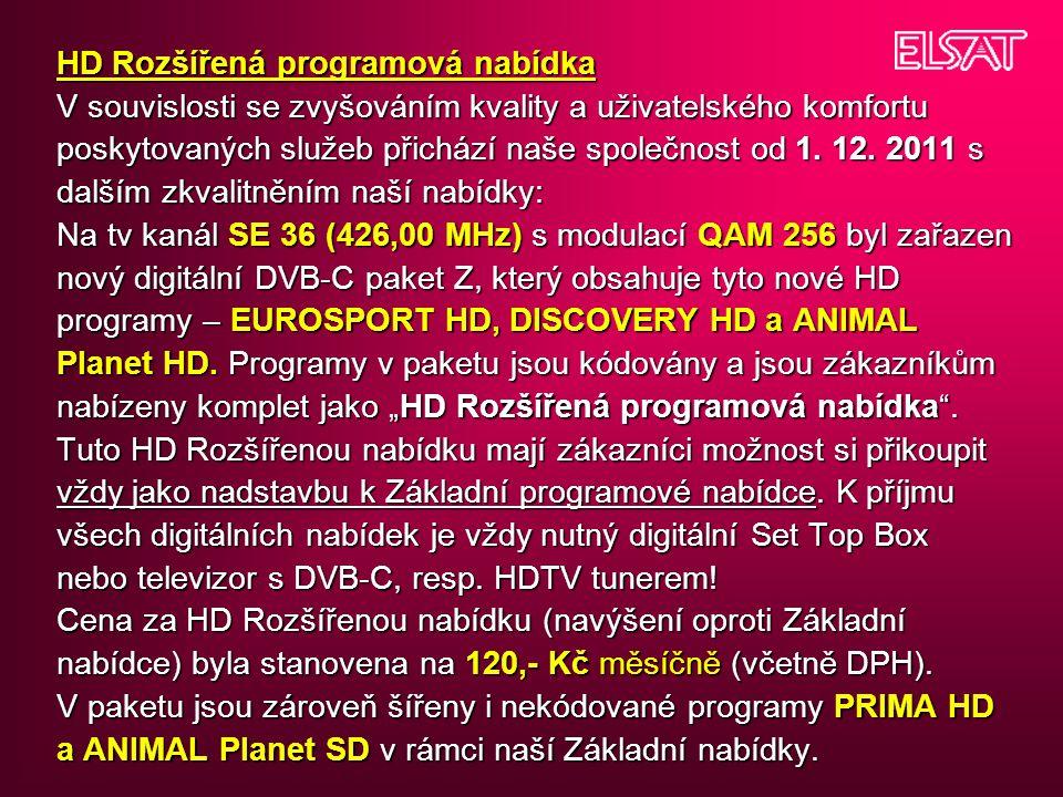 HD Rozšířená programová nabídka V souvislosti se zvyšováním kvality a uživatelského komfortu poskytovaných služeb přichází naše společnost od 1. 12. 2