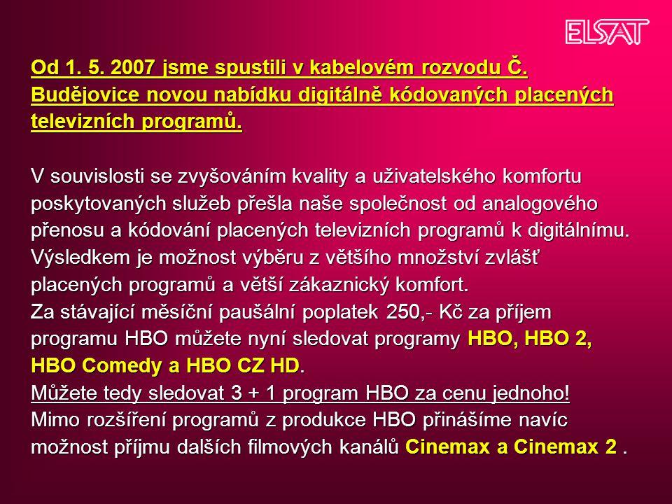 Od 1. 5. 2007 jsme spustili v kabelovém rozvodu Č. Budějovice novou nabídku digitálně kódovaných placených televizních programů. V souvislosti se zvyš