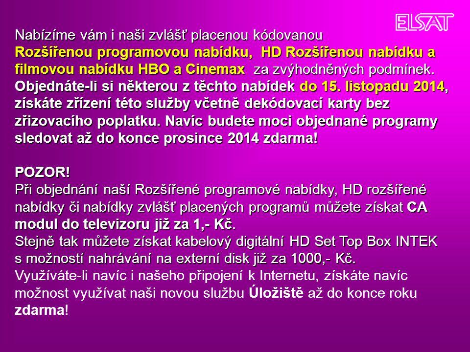Nabízíme vám i naši zvlášť placenou kódovanou Rozšířenou programovou nabídku, HD Rozšířenou nabídku a filmovou nabídku HBO a Cinemax za zvýhodněných p