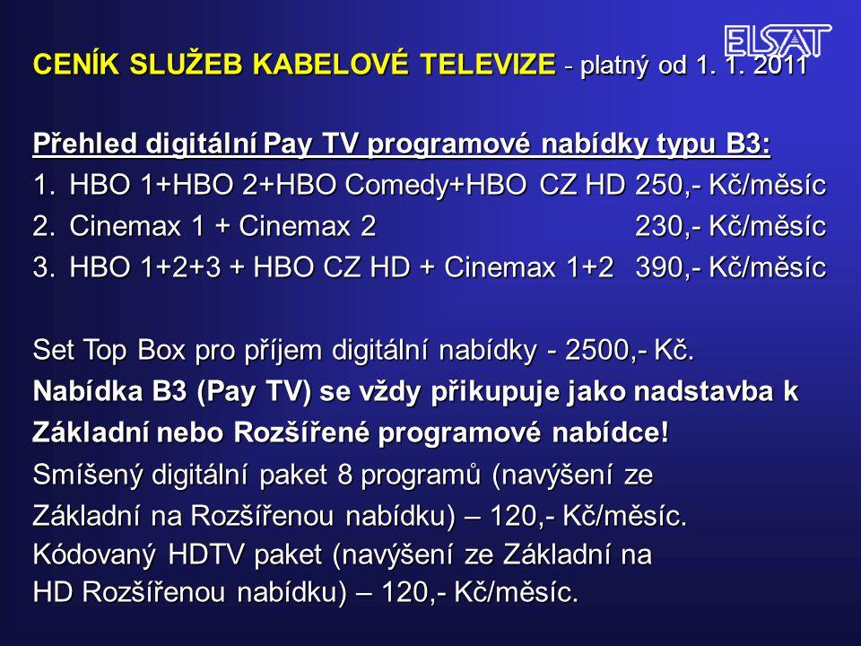 CENÍK SLUŽEB KABELOVÉ TELEVIZE - platný od 1. 1. 2011 Přehled digitální Pay TV programové nabídky typu B3: 1.HBO 1+HBO 2+HBO Comedy+HBO CZ HD250,- Kč/