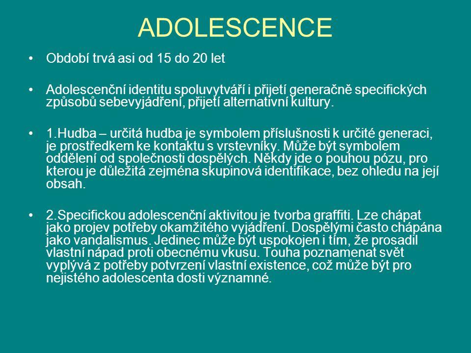 ADOLESCENCE Období trvá asi od 15 do 20 let Adolescenční identitu spoluvytváří i přijetí generačně specifických způsobů sebevyjádření, přijetí alternativní kultury.