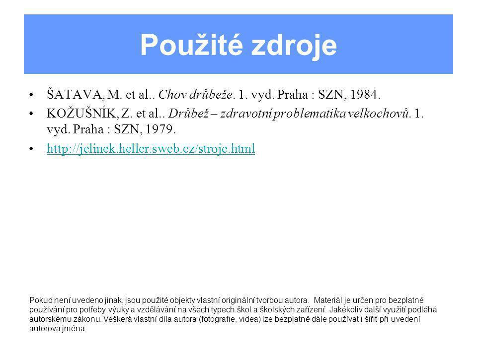 Použité zdroje ŠATAVA, M. et al.. Chov drůbeže. 1. vyd. Praha : SZN, 1984. KOŽUŠNÍK, Z. et al.. Drůbež – zdravotní problematika velkochovů. 1. vyd. Pr