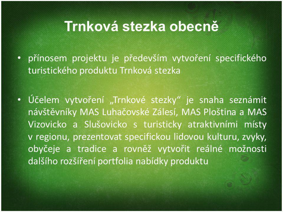 """Trnková stezka obecně přínosem projektu je především vytvoření specifického turistického produktu Trnková stezka Účelem vytvoření """"Trnkové stezky je snaha seznámit návštěvníky MAS Luhačovské Zálesí, MAS Ploština a MAS Vizovicko a Slušovicko s turisticky atraktivními místy v regionu, prezentovat specifickou lidovou kulturu, zvyky, obyčeje a tradice a rovněž vytvořit reálné možnosti dalšího rozšíření portfolia nabídky produktu"""