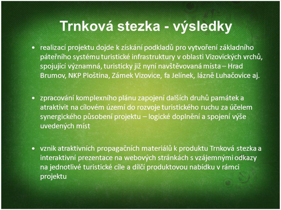 Trnková stezka - výsledky realizací projektu dojde k získání podkladů pro vytvoření základního páteřního systému turistické infrastruktury v oblasti Vizovických vrchů, spojující významná, turisticky již nyní navštěvovaná místa – Hrad Brumov, NKP Ploština, Zámek Vizovice, fa Jelínek, lázně Luhačovice aj.