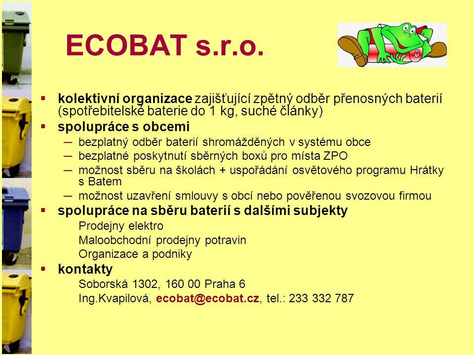 ECOBAT s.r.o.  kolektivní organizace zajišťující zpětný odběr přenosných baterií (spotřebitelské baterie do 1 kg, suché články)  spolupráce s obcemi