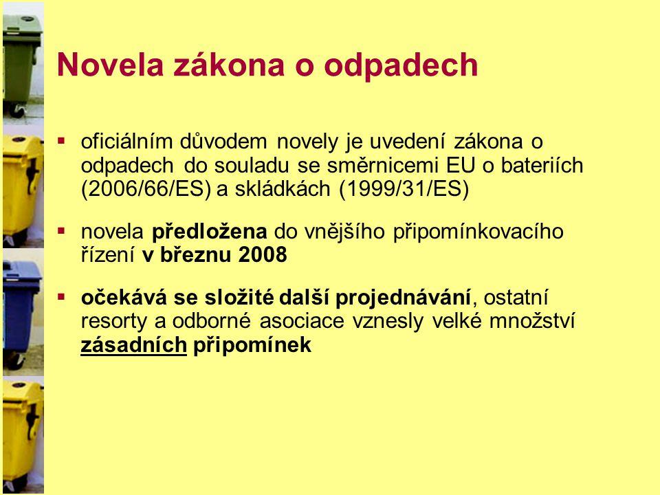 Novela zákona o odpadech  oficiálním důvodem novely je uvedení zákona o odpadech do souladu se směrnicemi EU o bateriích (2006/66/ES) a skládkách (19