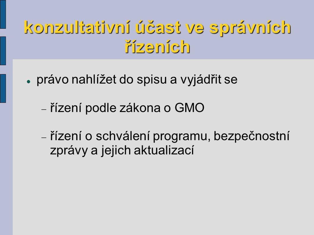 konzultativní účast ve správních řízeních právo nahlížet do spisu a vyjádřit se  řízení podle zákona o GMO  řízení o schválení programu, bezpečnostní zprávy a jejich aktualizací