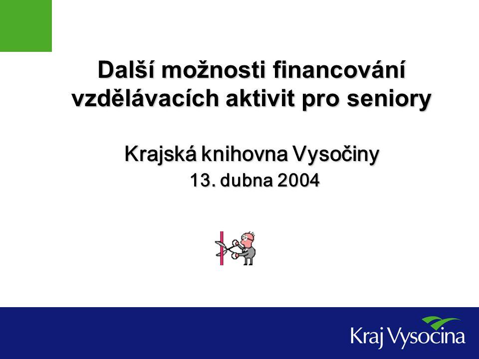 Další možnosti financování vzdělávacích aktivit pro seniory Krajská knihovna Vysočiny 13.