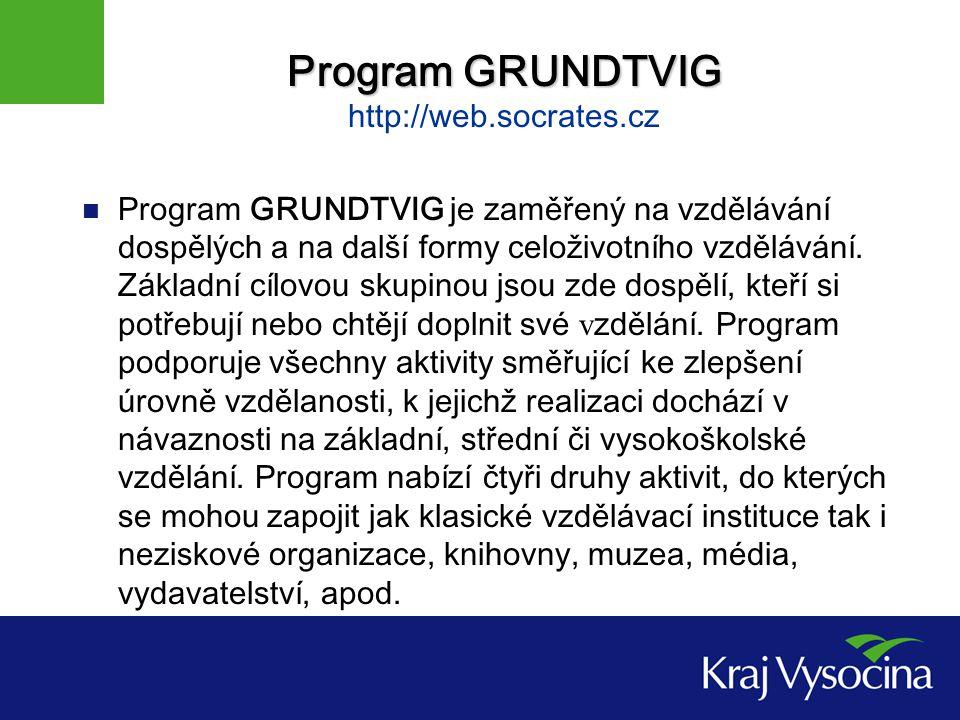 Program GRUNDTVIG Program GRUNDTVIG http://web.socrates.cz Program GRUNDTVIG je zaměřený na vzdělávání dospělých a na další formy celoživotního vzdělávání.