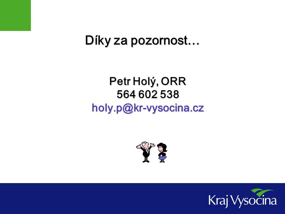 Díky za pozornost… Petr Holý, ORR 564 602 538 holy.p@kr-vysocina.cz