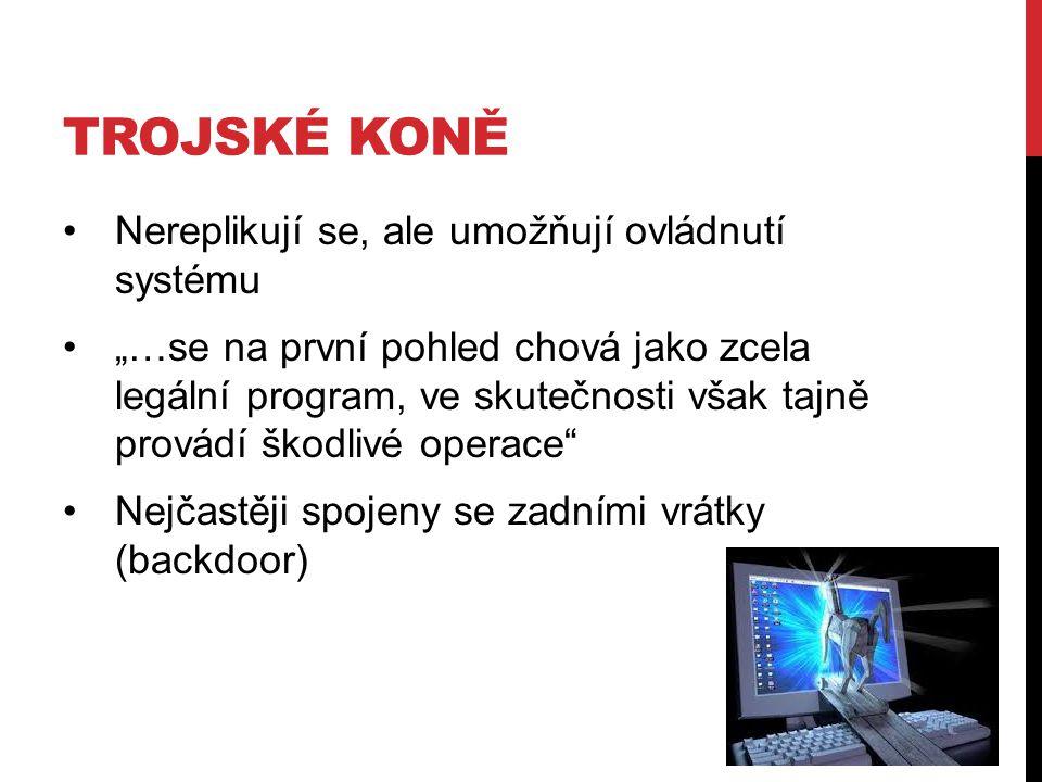 """TROJSKÉ KONĚ Nereplikují se, ale umožňují ovládnutí systému """"…se na první pohled chová jako zcela legální program, ve skutečnosti však tajně provádí škodlivé operace Nejčastěji spojeny se zadními vrátky (backdoor)"""