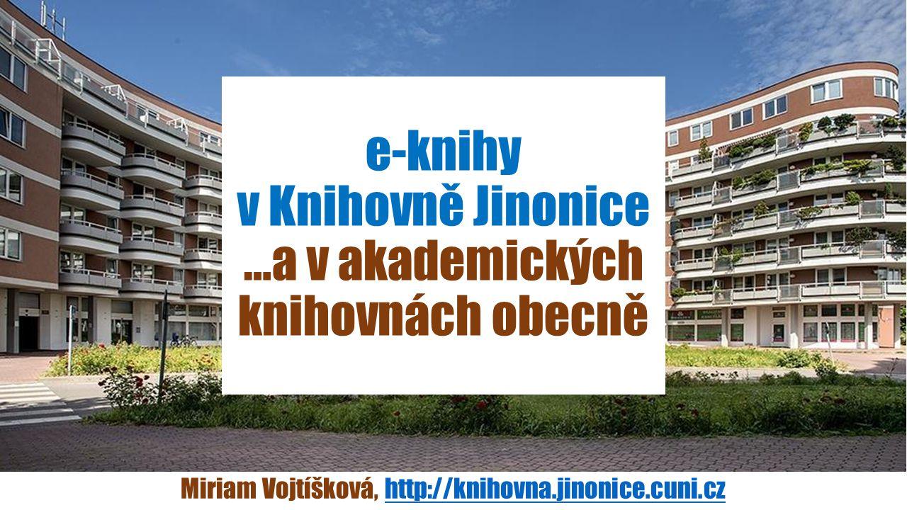 Miriam Vojtíšková, http://knihovna.jinonice.cuni.czhttp://knihovna.jinonice.cuni.cz e-knihy v Knihovně Jinonice …a v akademických knihovnách obecně