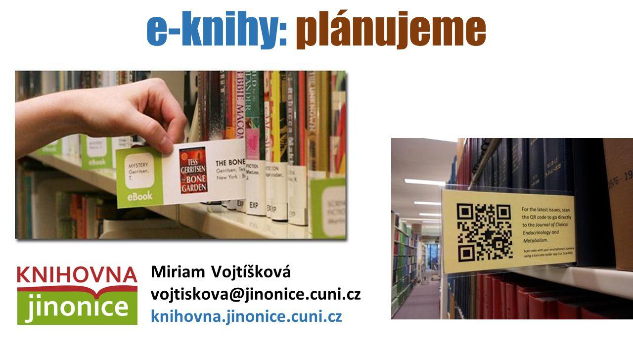 e-knihy: plánujeme Miriam Vojtíšková vojtiskova@jinonice.cuni.cz knihovna.jinonice.cuni.cz
