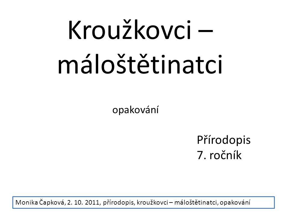 Kroužkovci – máloštětinatci opakování Přírodopis 7. ročník Monika Čapková, 2. 10. 2011, přírodopis, kroužkovci – máloštětinatci, opakování