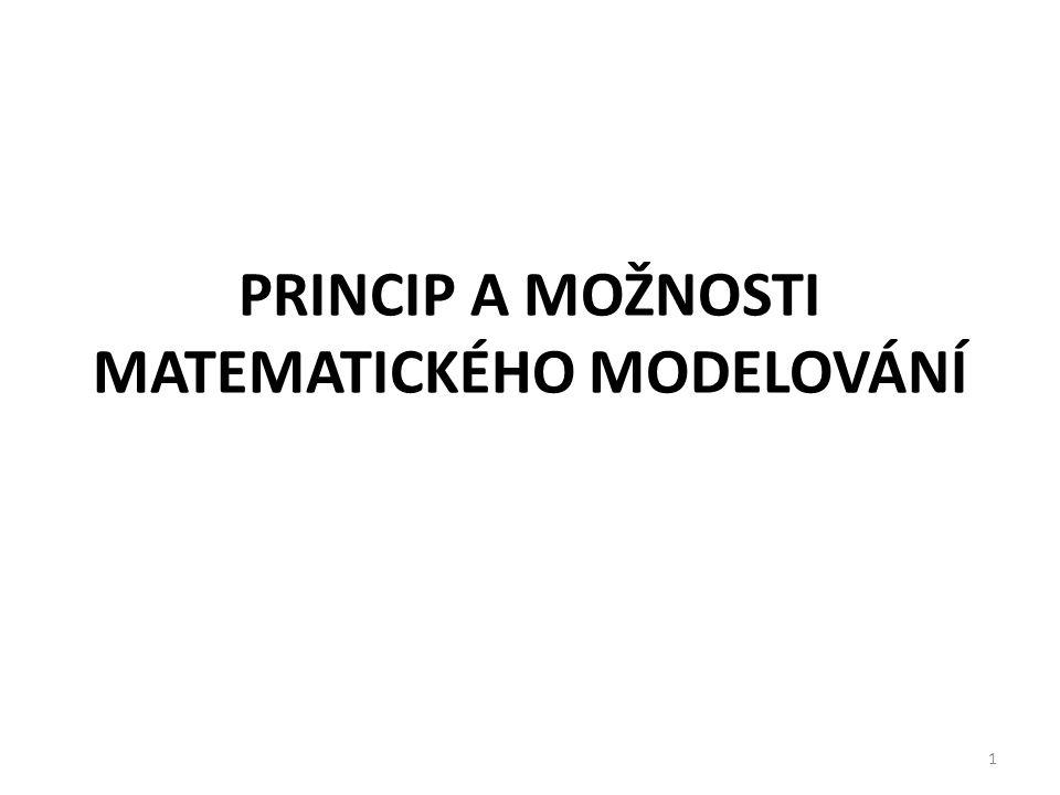 PRINCIP A MOŽNOSTI MATEMATICKÉHO MODELOVÁNÍ 1