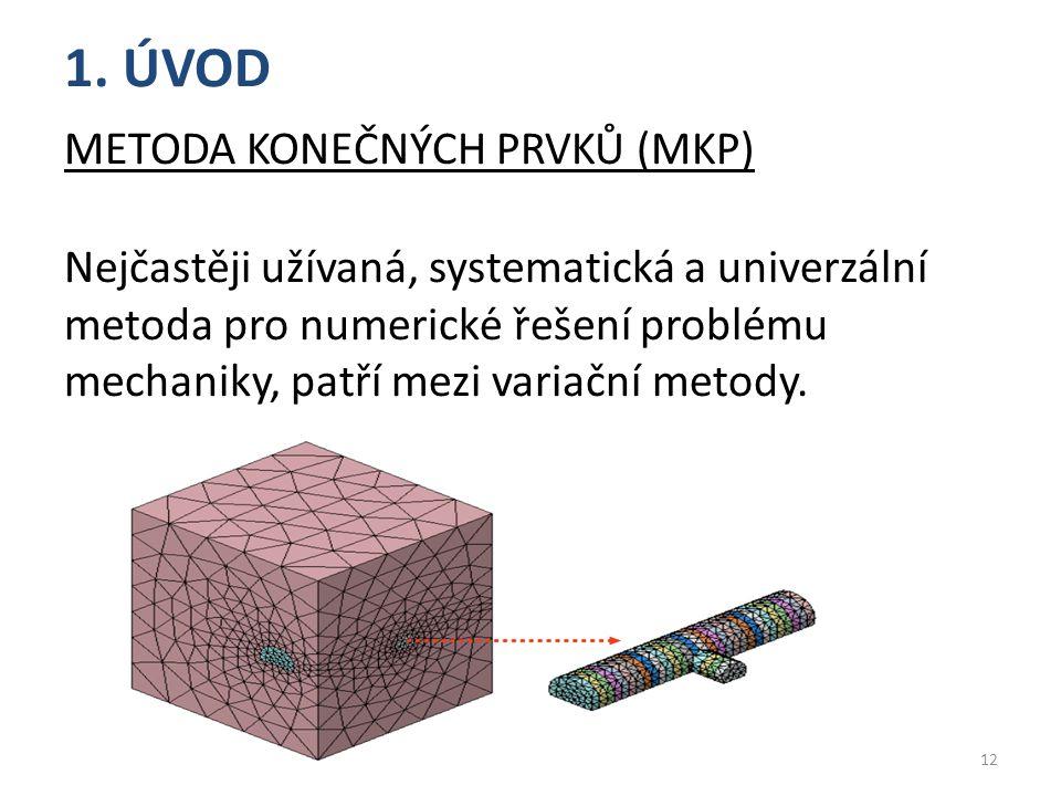 1. ÚVOD METODA KONEČNÝCH PRVKŮ (MKP) Nejčastěji užívaná, systematická a univerzální metoda pro numerické řešení problému mechaniky, patří mez