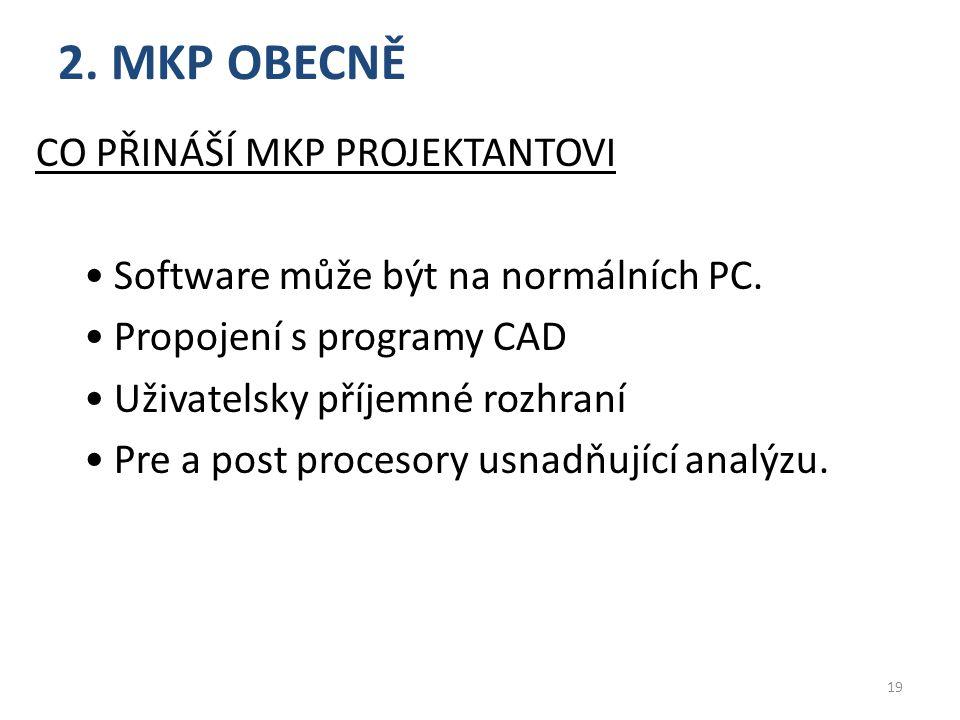 2.MKP OBECNĚ CO PŘINÁŠÍ MKP PROJEKTANTOVI Software může být na normálních PC.