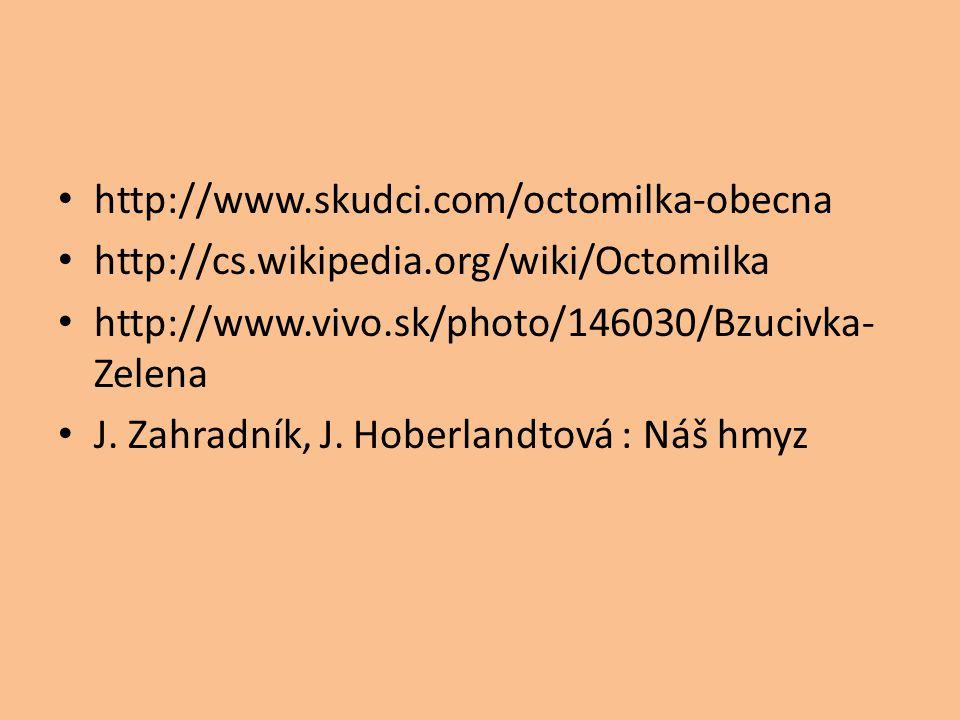 http://www.skudci.com/octomilka-obecna http://cs.wikipedia.org/wiki/Octomilka http://www.vivo.sk/photo/146030/Bzucivka- Zelena J. Zahradník, J. Hoberl
