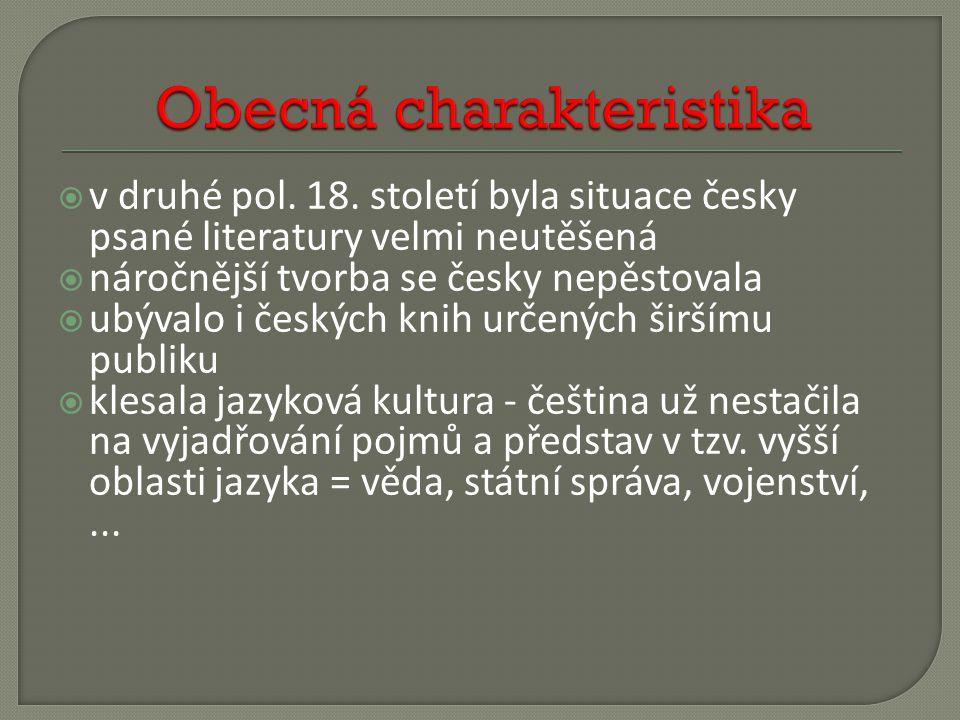  mnohá slova z náročnější starší literatury vyšla z užívání a pro nové pojmy se nedostávalo nových slov  čeština se stala doménou tzv.