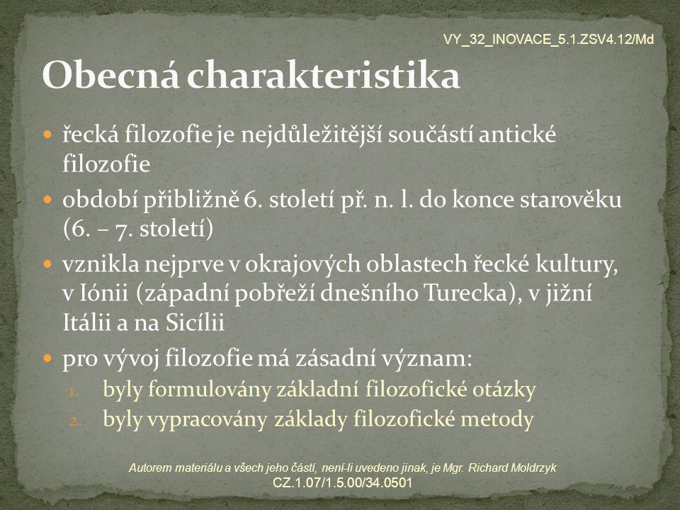 řecká filozofie je nejdůležitější součástí antické filozofie období přibližně 6. století př. n. l. do konce starověku (6. – 7. století) vznikla nejprv