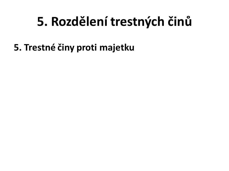 5. Rozdělení trestných činů 5. Trestné činy proti majetku