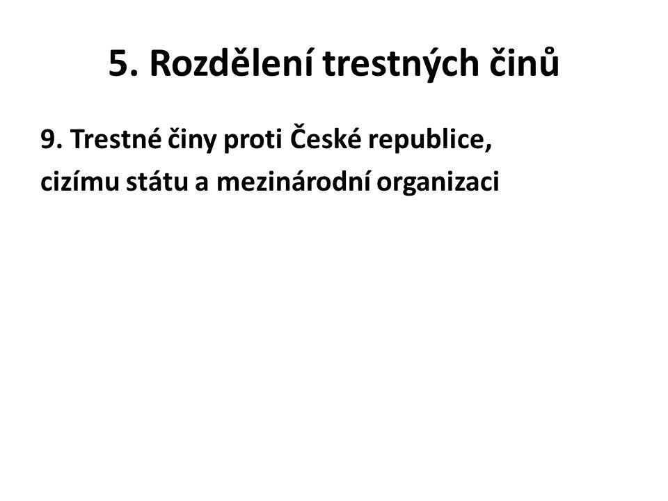 5. Rozdělení trestných činů 9. Trestné činy proti České republice, cizímu státu a mezinárodní organizaci