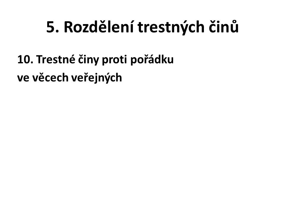 5. Rozdělení trestných činů 10. Trestné činy proti pořádku ve věcech veřejných