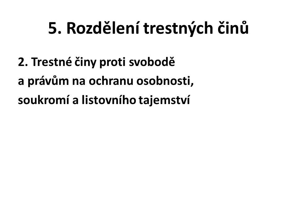 5. Rozdělení trestných činů 2. Trestné činy proti svobodě a právům na ochranu osobnosti, soukromí a listovního tajemství