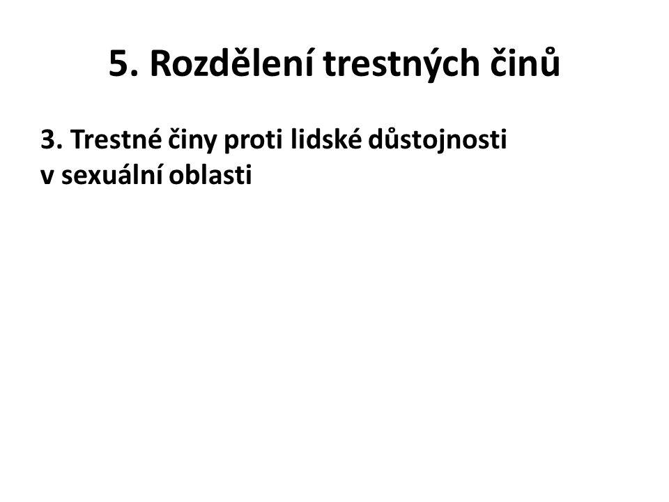 5. Rozdělení trestných činů 3. Trestné činy proti lidské důstojnosti v sexuální oblasti