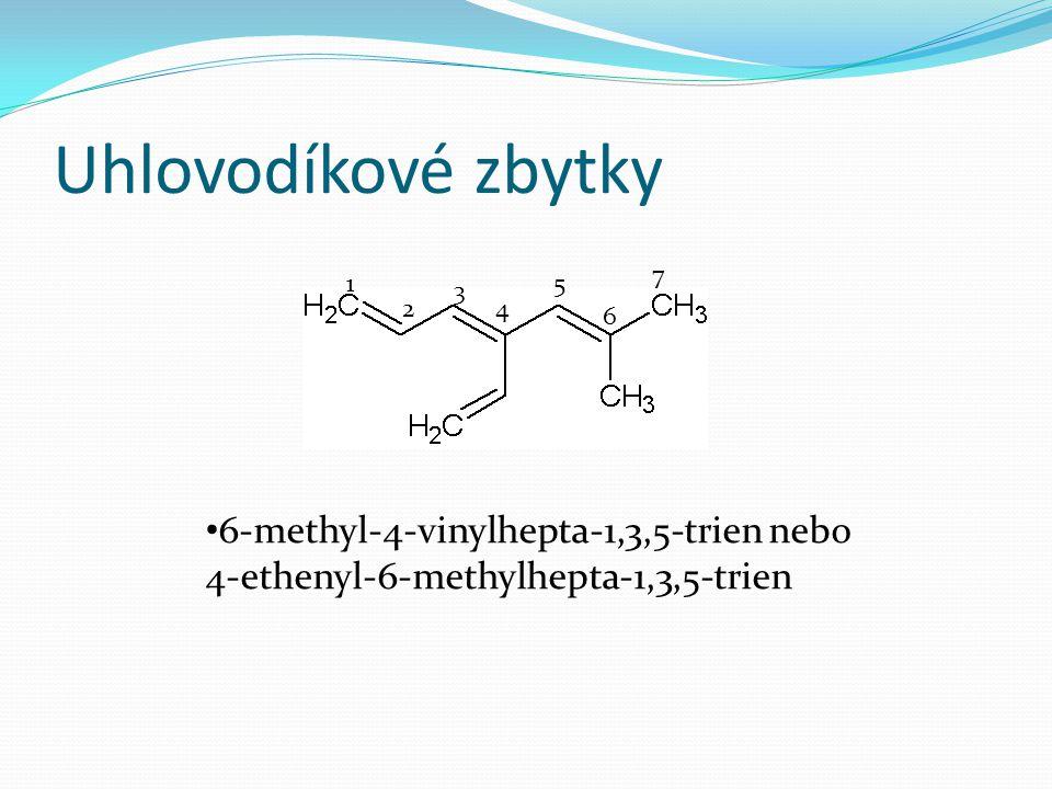 Uhlovodíkové zbytky 1 2 3 4 5 6 7 6-methyl-4-vinylhepta-1,3,5-trien nebo 4-ethenyl-6-methylhepta-1,3,5-trien