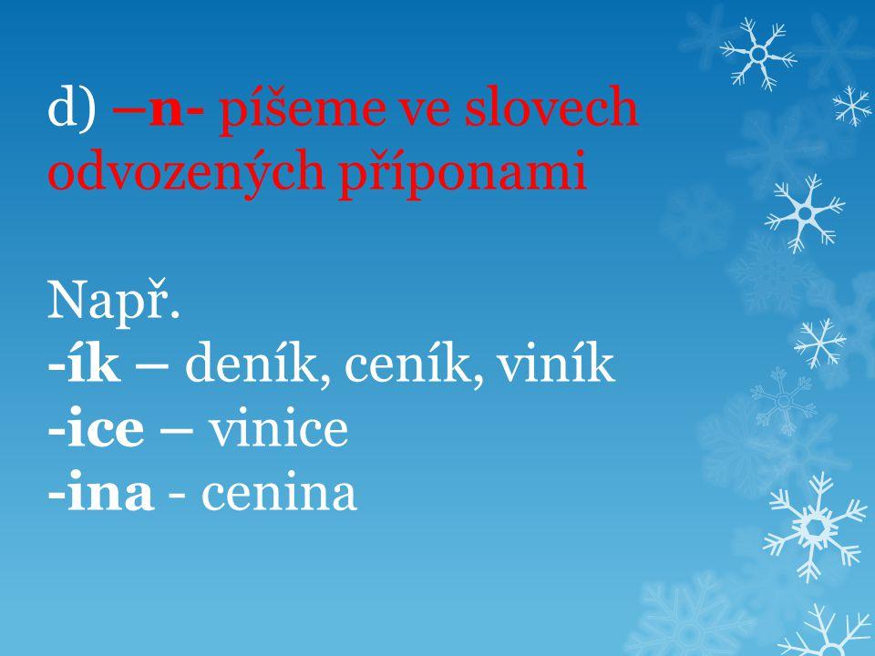 d) –n- píšeme ve slovech odvozených příponami Např.
