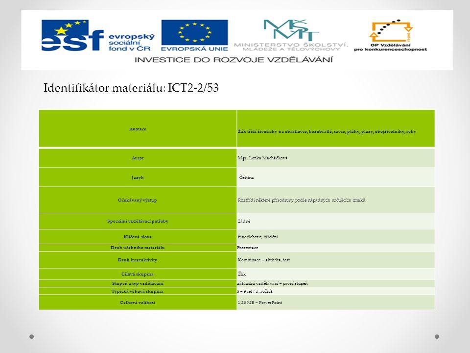 Identifikátor materiálu: ICT2-2/53 Anotace Žák třídí živočichy na obratlovce, bezobratlé, savce, ptáky, plazy, obojživelníky, ryby Autor Mgr. Lenka Ma