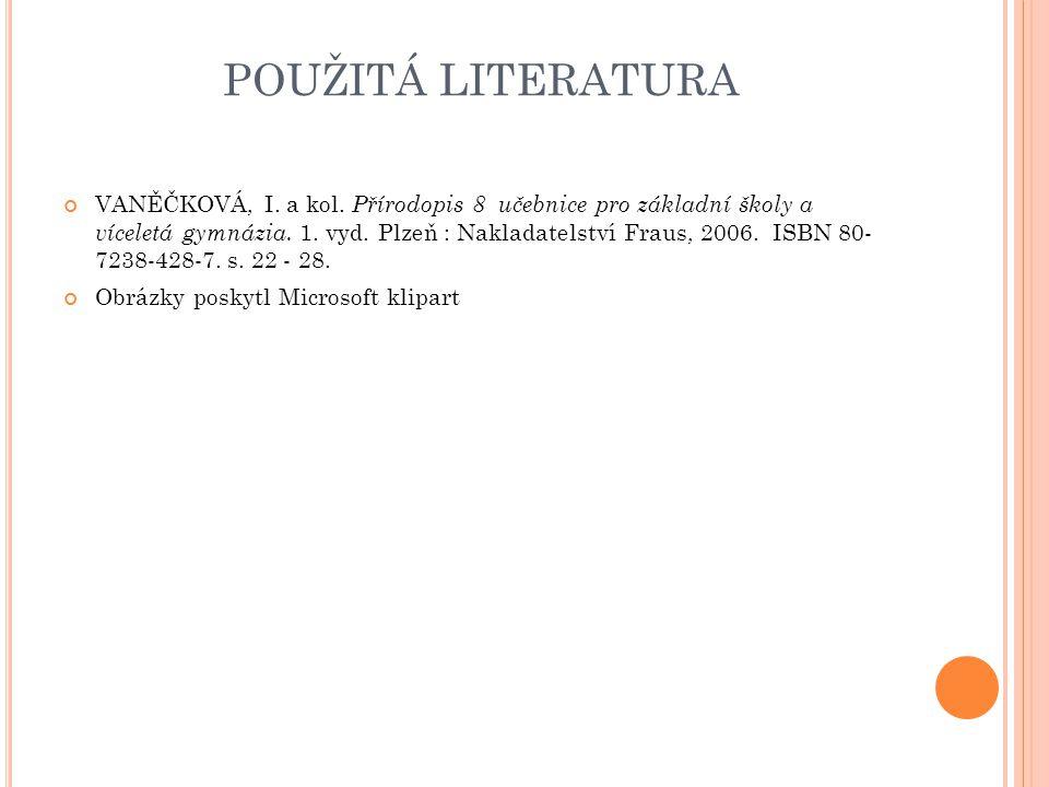 POUŽITÁ LITERATURA VANĚČKOVÁ, I. a kol. Přírodopis 8 učebnice pro základní školy a víceletá gymnázia. 1. vyd. Plzeň : Nakladatelství Fraus, 2006. ISBN