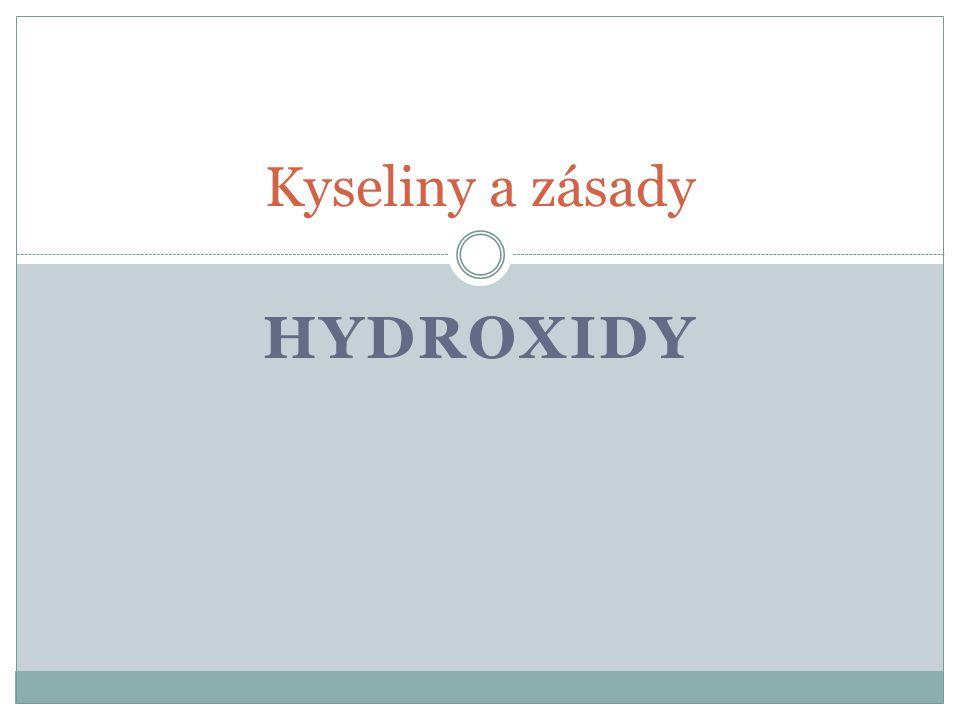 HYDROXIDY Kyseliny a zásady