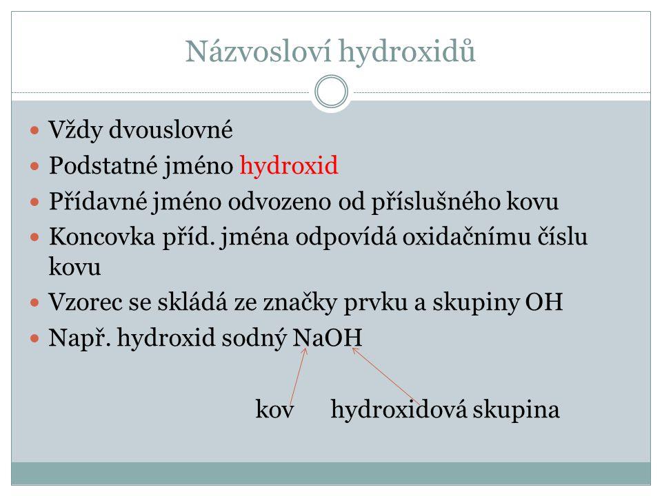 Názvosloví hydroxidů Vždy dvouslovné Podstatné jméno hydroxid Přídavné jméno odvozeno od příslušného kovu Koncovka příd.