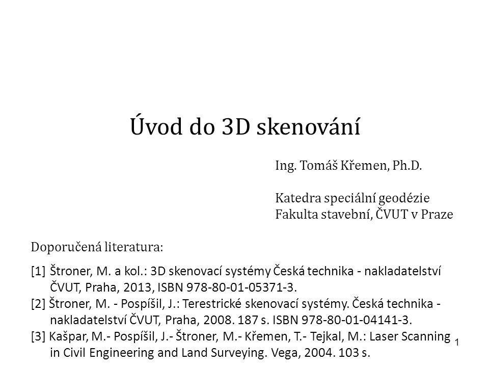 1 Úvod do 3D skenování Ing.Tomáš Křemen, Ph.D.