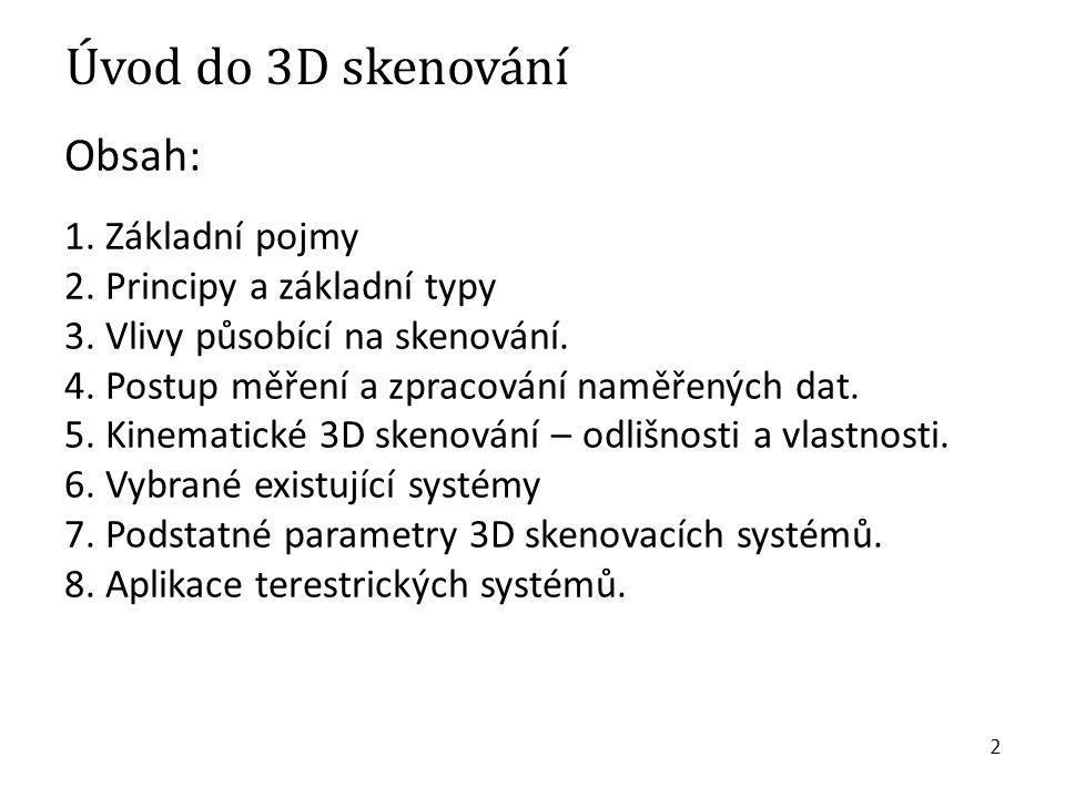 2 Úvod do 3D skenování Obsah: 1. Základní pojmy 2. Principy a základní typy 3. Vlivy působící na skenování. 4. Postup měření a zpracování naměřených d