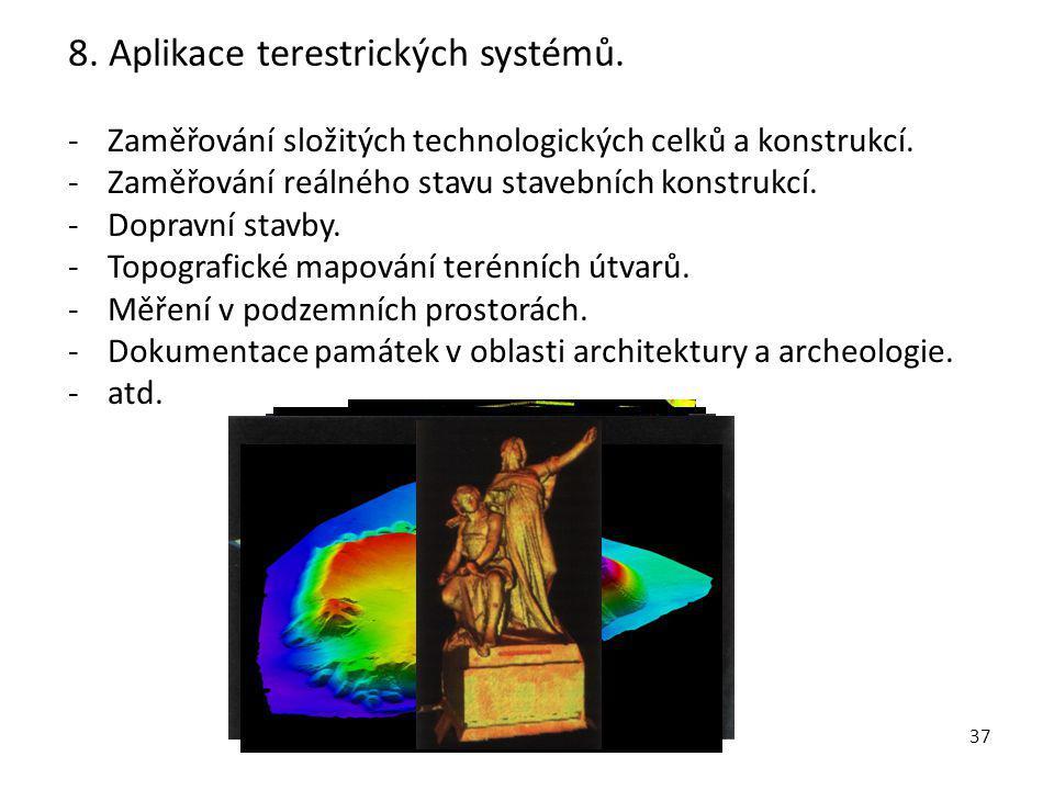 37 8. Aplikace terestrických systémů. -Zaměřování složitých technologických celků a konstrukcí. -Zaměřování reálného stavu stavebních konstrukcí. -Dop