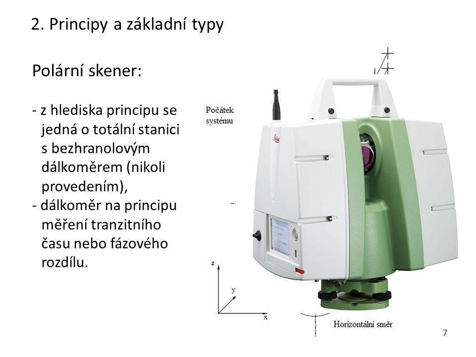 7 Polární skener: - z hlediska principu se jedná o totální stanici s bezhranolovým dálkoměrem (nikoli provedením), - dálkoměr na principu měření tranz