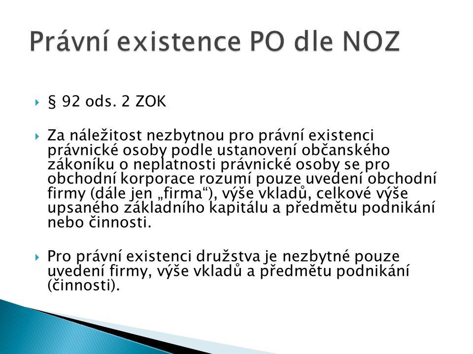  § 92 ods. 2 ZOK  Za náležitost nezbytnou pro právní existenci právnické osoby podle ustanovení občanského zákoníku o neplatnosti právnické osoby se