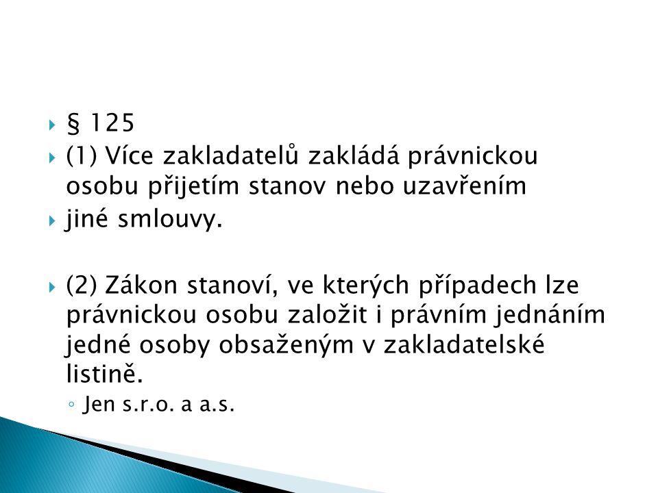  § 125  (1) Více zakladatelů zakládá právnickou osobu přijetím stanov nebo uzavřením  jiné smlouvy.  (2) Zákon stanoví, ve kterých případech lze p