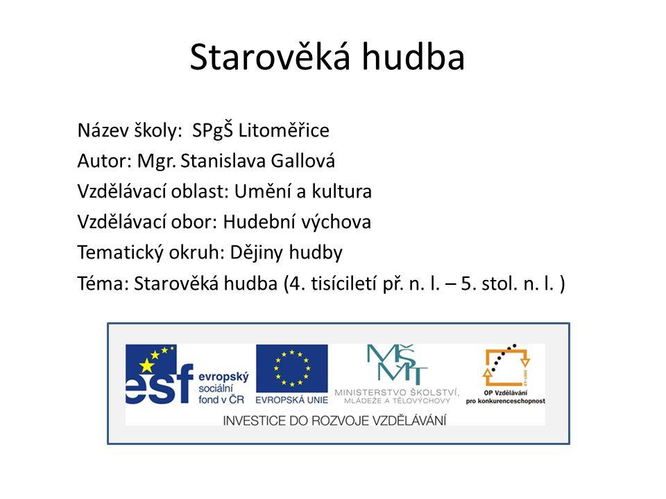 Starověká hudba Název školy: SPgŠ Litoměřice Autor: Mgr.