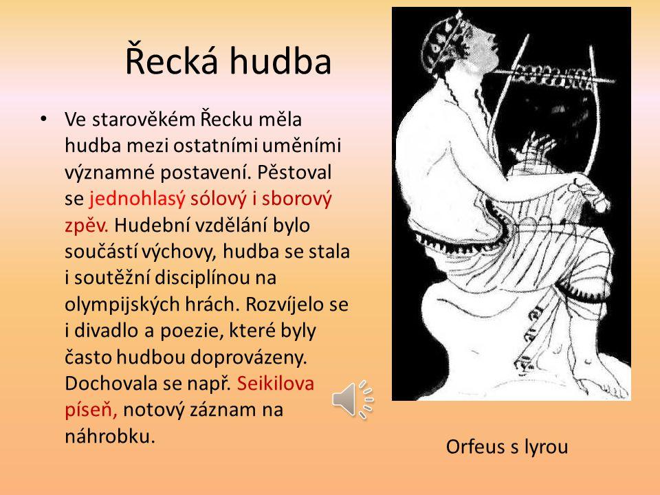 Řecká hudba Ve starověkém Řecku měla hudba mezi ostatními uměními významné postavení.