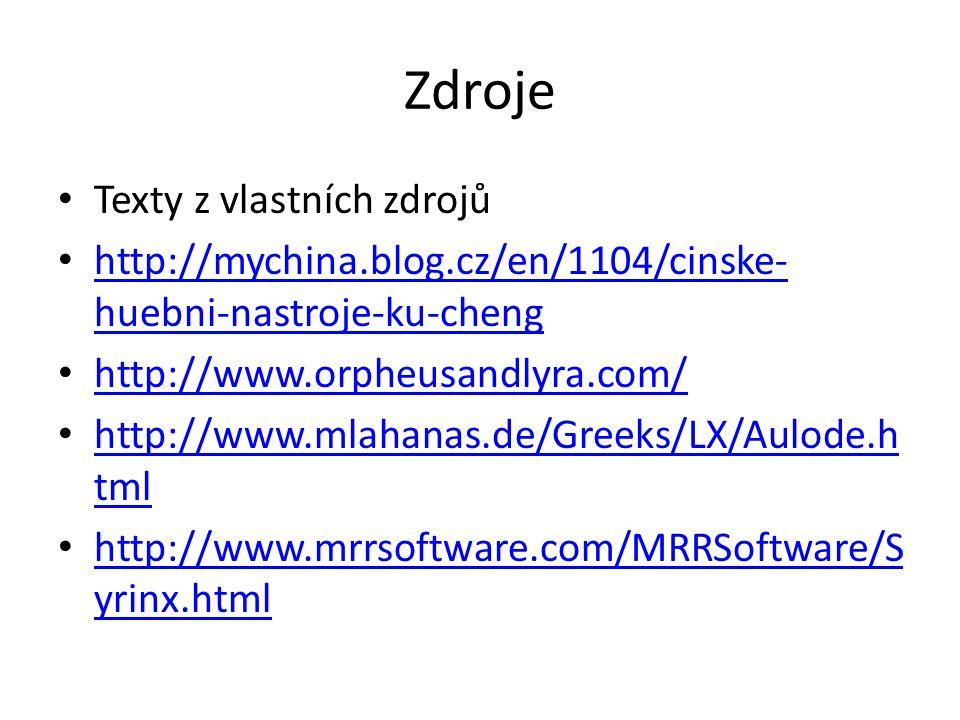 Zdroje Texty z vlastních zdrojů http://mychina.blog.cz/en/1104/cinske- huebni-nastroje-ku-cheng http://mychina.blog.cz/en/1104/cinske- huebni-nastroje-ku-cheng http://www.orpheusandlyra.com/ http://www.mlahanas.de/Greeks/LX/Aulode.h tml http://www.mlahanas.de/Greeks/LX/Aulode.h tml http://www.mrrsoftware.com/MRRSoftware/S yrinx.html http://www.mrrsoftware.com/MRRSoftware/S yrinx.html