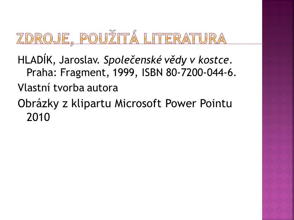 HLADÍK, Jaroslav. Společenské vědy v kostce. Praha: Fragment, 1999, ISBN 80-7200-044-6. Vlastní tvorba autora Obrázky z klipartu Microsoft Power Point
