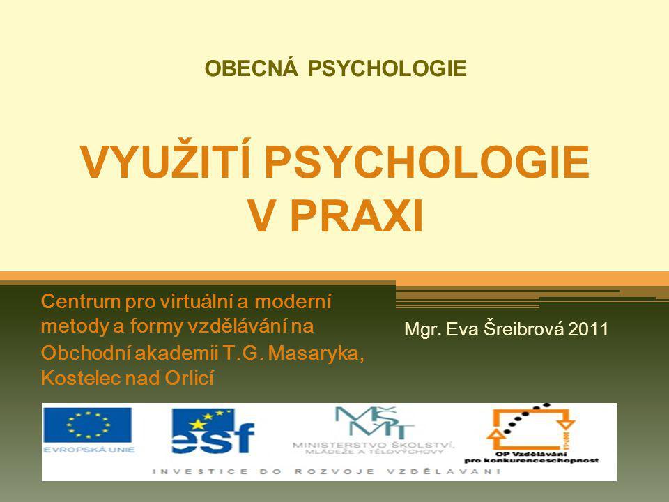 OBECNÁ PSYCHOLOGIE VYUŽITÍ PSYCHOLOGIE V PRAXI Centrum pro virtuální a moderní metody a formy vzdělávání na Obchodní akademii T.G. Masaryka, Kostelec