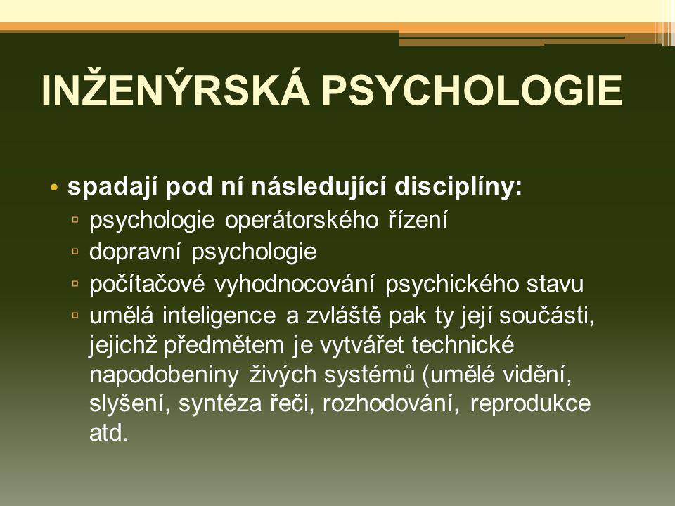 INŽENÝRSKÁ PSYCHOLOGIE spadají pod ní následující disciplíny: ▫ psychologie operátorského řízení ▫ dopravní psychologie ▫ počítačové vyhodnocování psy